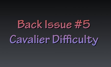 Back Issue #5 and #6 & Cavalier Difficulty: Things to Know